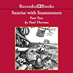 Sunrise With Seamonsters: Book 2 | Paul Theroux