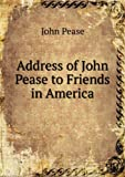 img - for Address of John Pease to Friends in America book / textbook / text book