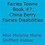 China Berry Fairies Disabilities: Fairies Towne Book, Book 7 (       UNABRIDGED) by Melanie Marie Shifflett Ridner Narrated by John Hanks