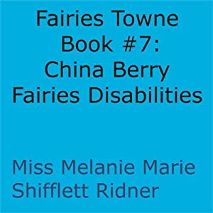 China Berry Fairies Disabilities: Fairies Towne Book, Book 7 | [Melanie Marie Shifflett Ridner]