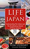Life In Japan: Understanding the Culture and The Breathtaking Lifestyle of Being Japanese (Japanese Culture)