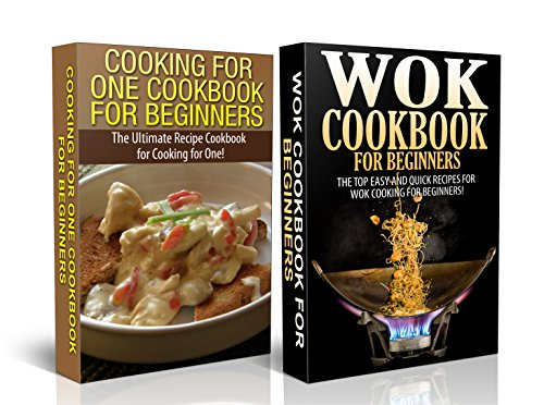 Cook Books Box Set #2: Cooking for One  Cookbook for Beginners + Wok Cooking for Beginners (Cooking, Cook Book Recipes, Cooking For One Wok Book, Wok Cookbook) ... Techniques, Cook Books, Wok Cook Book) by Claire Daniels