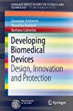 Developing Biomedical Devices: Design, Innovation and Protection (SpringerBriefs in Applied Sciences and Technology / PoliMI SpringerBriefs)