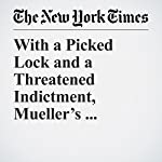 With a Picked Lock and a Threatened Indictment, Mueller's Inquiry Sets a Tone   Sharon Lafraniere,Matt Apuzzo,Adam Goldman