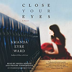 Close Your Eyes: A Novel | [Amanda Eyre Ward]
