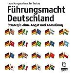 Führungsmacht Deutschland: Strategie ohne Angst und Anmaßung | Jan Techau,Leon Mangasarian
