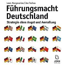 Führungsmacht Deutschland: Strategie ohne Angst und Anmaßung Hörbuch von Jan Techau, Leon Mangasarian Gesprochen von: Mark Bremer