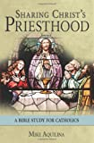 Sharing Christ's Priesthood: A Bible Study for Catholics (1592766781) by Aquilina, Mike