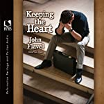 Keeping the Heart: A Puritan's View of How to Maintain Your Love For God | John Flavel