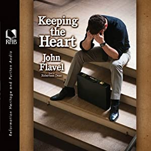 Keeping the Heart: A Puritan's View of How to Maintain Your Love For God | [John Flavel]