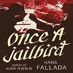 Once a Jailbird: A Novel | Hans Fallada