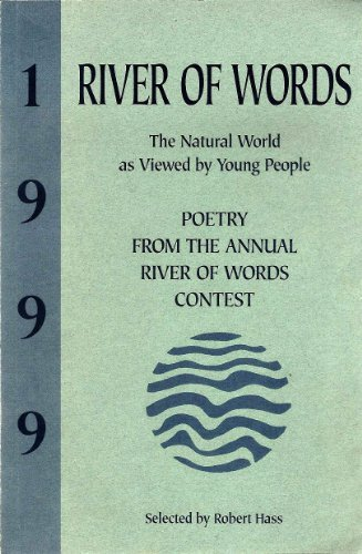 RIVER OF WORDS 1999 The Natural World as Viewed by Young People / Poetry From the Annual River of Words Contest, Hass, Robert