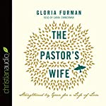 Pastor's Wife: Strengthened by Grace for a Life of Love | Gloria Furman