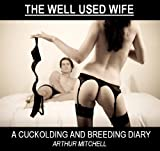 The Well Used Wife: A Cuckolding and Breeding Diary