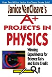 img - for Janice VanCleave's A+ Projects in Physics: Winning Experiments for Science Fairs and Extra Credit book / textbook / text book