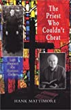 img - for The Priest Who Couldn't Cheat by Hank Mattimore (2004-03-02) book / textbook / text book