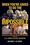 img - for When You're Asked to Do the Impossible: Principles of Business Teamwork and Leadership from the U.S. Army's Elite Rangers book / textbook / text book