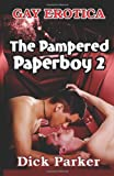 Dick Parker The Pampered Paperboy 2: Gay Romance Erotica