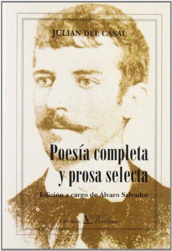 Poesia completa y prosa selecta de Julian del Casal. Edicion a cargo de Alvaro Salvador (Campo de Agramante) (Spanish Ed