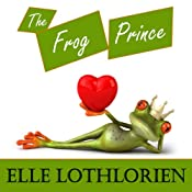 The Frog Prince: A Romantic Comedy | [Elle Lothlorien]