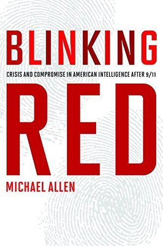 Blinking Red: Crisis and Compromise in American Intelligence after 9/11 by Allen, Michael (2013) Hardcover PDF