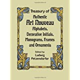 Treasury of Authentic Art Nouveau: Alphabets, Decorative Initials, Monograms, Frames and Ornaments (Lettering, Calligraphy, Typography) ~ Ludwig Petzendorfer