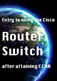 Entry to using the Cisco router switch after attaining CCNA (English Edition)