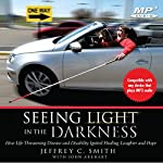 Seeing Light in the Darkness: A Story of Surviving Affliction with Laughter and Grace | Jeffrey C. Smith,John Arehart