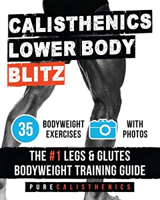 Calisthenics: Lower Body BLITZ: 35 Bodyweight Exercises | The #1 Legs & Glutes Bodyweight Training Guide (The SUPERHUMAN Series)
