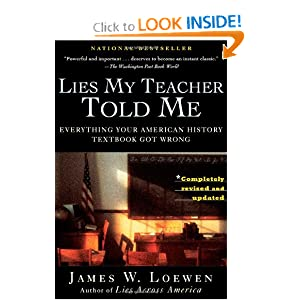 Click here to buy Lies My Teacher Told Me: Everything Your American History Textbook Got Wrong by James W. Loewen.