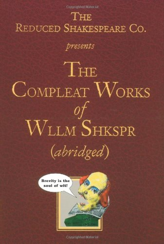 The Reduced Shakespeare Co. presentsThe Compleat Works of Wllm Shkspr (abridged), Adam Long; Daniel Singer; Jess Borgeson