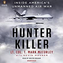 Hunter Killer: Inside America's Unmanned Air War (       UNABRIDGED) by T. Mark Mccurley, Kevin Maurer Narrated by Holter Graham
