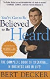 Image of You've Got to Be Believed to Be Heard, Updated Edition: The Complete Book of Speaking . . . in Business and in Life!
