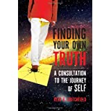 Finding Your Own Truth: A Consultation to the Journey of Self ~ Reed R. Critchfield