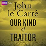 Our Kind of Traitor - Unabridged (BBC Audio)by John Le Carre