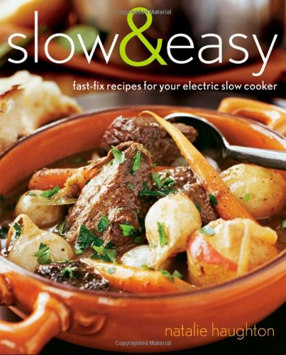 Slow and Easy: Fast-Fix Recipes for Your Electric Slow Cooker