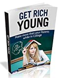 Get Rich Young: How to Make Serious Money in College