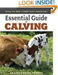 Essential Guide to Calving: Giving Yo...