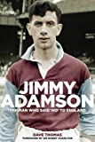 Jimmy Adamson: The Man Who Said No to England (1909178659) by Thomas, Dave