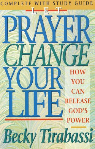 Let Prayer Change Your Life: How You Can Release God's Power