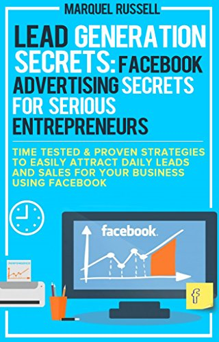 Lead Generation Secrets: Facebook Advertising Secrets For Serious Entrepreneurs: How To Generate Highly Targeted...