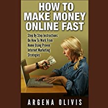 How To Make Money Online Fast: Step By Step Instructions On How To Work From Home Using Proven Internet Marketing Strategies (       UNABRIDGED) by Argena Olivis Narrated by Dave Wright