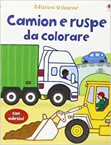Camion e ruspe da colorare. Con stickers: 9781409527008: Amazon.com