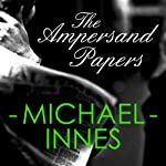 The Ampersand Papers: An Inspector Appleby Mystery (       UNABRIDGED) by Michael Innes Narrated by Matt Addis