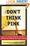 Don't Think Pink: What Really Makes W...