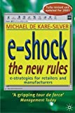 img - for e-Shock the New Rules: The Electronic Shopping Revolution: Strategies for Retailers and Manufacturers by Michael De Kare-Silver (2000-11-16) book / textbook / text book
