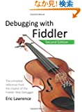 Debugging With Fiddler: The Complete Reference from the Creator of the Fiddler Web Debugger