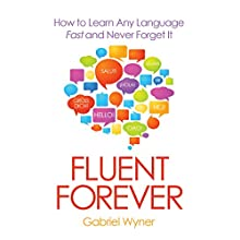 Fluent Forever: How to Learn Any Language Fast and Never Forget It Audiobook by Gabriel Wyner Narrated by Gabriel Wyner