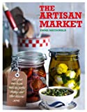 The Artisan Market: Cure Your Own Bacon, Make the Perfect Chutney, and Other Delicious Secrets