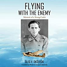 Flying With the Enemy: Memoir of a Young Cadet (       UNABRIDGED) by Oleg V. Oksevski Narrated by Don Warrick